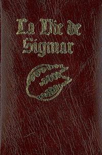 La vie de Sigmar : un recueil de contes moraux relatant les hauts faits du dieu-guerrier et fondateur de notre bel Empire Sigmar Heldenhammer