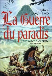 Le chant d'Albion. Volume 1, La guerre du paradis