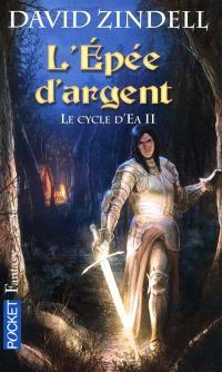 Le cycle d'Ea. Volume 2, L'épée d'argent