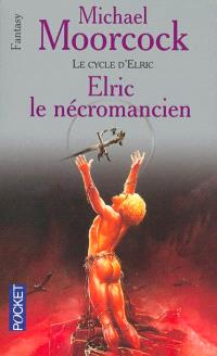 Le cycle d'Elric. Volume 4, Elric le nécromancien