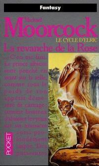 Le cycle d'Elric. Volume 6, La revanche de la rose