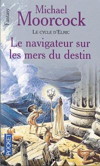 Le cycle d'Elric. Volume 3, Le navigateur sur les mers du destin