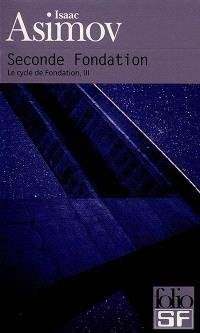 Le cycle de Fondation. Volume 3, Seconde fondation