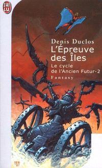 Le cycle de l'Ancien futur. Volume 2, L'épreuve des îles