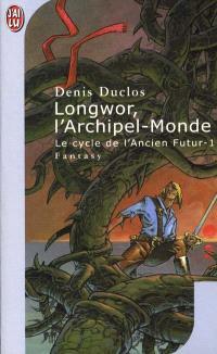 Le cycle de l'Ancien futur. Volume 1, Longwor, l'Archipel-Monde