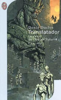 Le cycle de l'Ancien futur. Volume 4, Translatador