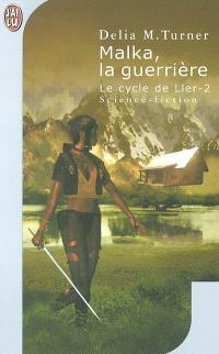 Le cycle de Ller. Volume 2, Malka, la guerrière