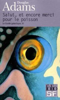 Le guide galactique. Volume 4, Salut et encore merci pour le poisson