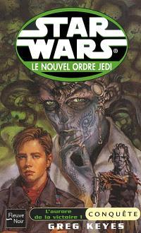 Le nouvel ordre Jedi. Volume 5, L'aurore de la victoire. 1, Conquête
