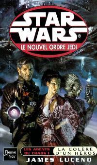 Le nouvel ordre Jedi. Volume 3, Les agents du chaos. 1, La colère d'un héros