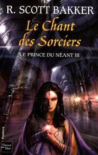 Le prince du néant. Volume 3, Le chant des sorciers