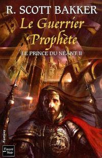 Le prince du néant. Volume 2, Le guerrier prophète