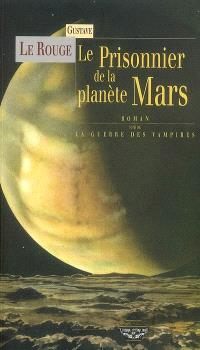 Le prisonnier de la planète Mars; La guerre des vampires