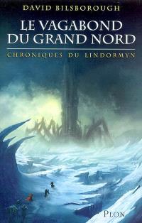Le vagabond du Grand Nord. Volume 1, Chroniques du Lindormyn
