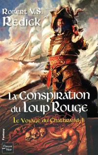 Le voyage du Chathrand. Volume 1, La conspiration du Loup rouge