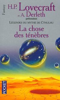 Légendes du mythe de Cthulhu. Volume 2, La chose des ténèbres
