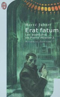 Les aventures de Pierre Pélerin. Volume 3, Erat fatum