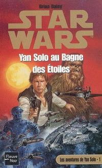 Les aventures de Yan Solo. Volume 1, Yan Solo au bagne des étoiles