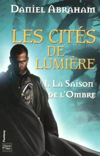 Les cités de lumière. Volume 1, La saison de l'ombre