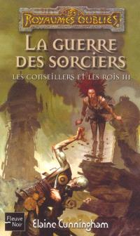Les conseillers et les rois. Volume 3, La guerre des sorciers