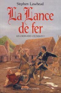 Les croisades celtiques. Volume 1, La lance de fer