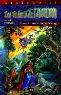 Les enfants de Lugheir. Volume 1, Au nom de la magie
