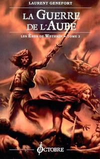 Les ères de Wethrïn. Volume 2, La guerre de l'aube