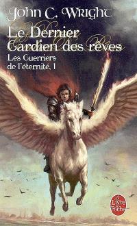 Les guerriers de l'éternité. Volume 1, Le dernier gardien des rêves