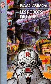 Les robots de l'aube. Volume 1