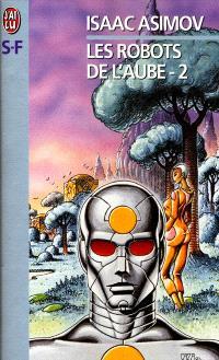 Les robots de l'aube. Volume 2