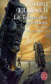 Les rois navigateurs. Volume 2, Le temps des guerriers