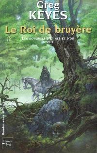 Les royaumes d'épines et d'os. Volume 1, Le roi de bruyère