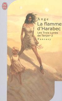 Les trois lunes de Tanjor. Volume 2, La flamme d'Harabec