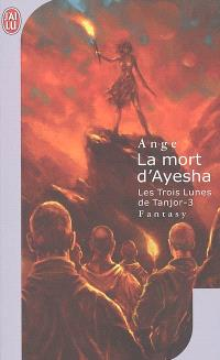 Les trois lunes de Tanjor. Volume 3, La mort d'Ayesha