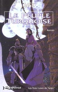 Les trois lunes de Tanjor. Volume 1, Le peuple turquoise