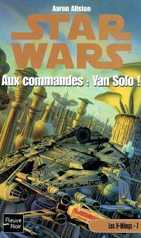 Les X-Wings. Volume 7, Aux commandes Yan Solo !