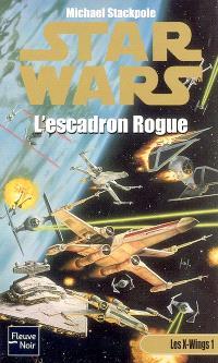 Les X-Wings. Volume 1, L'Escadron rogue