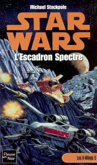 Les X-Wings. Volume 5, L'escadron spectre