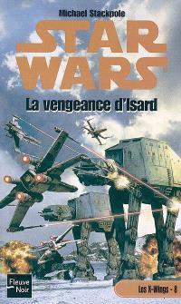 Les X-Wings. Volume 8, La vengeance d'Isard