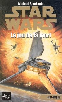 Les X-Wings. Volume 2, Le jeu de la mort