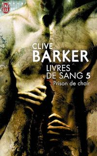Livres de sang. Volume 5, Prison de chair