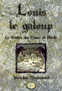 Louis le galoup. Volume 3, Le maître des Tours de Merle