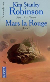 Mars la rouge. Volume 1, Adieu à la Terre
