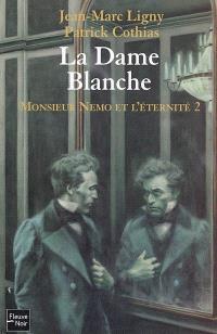 Monsieur Nemo et l'éternité. Volume 2, La Dame blanche