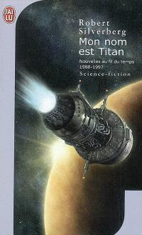 Nouvelles au fil du temps. Volume 4, Mon nom est Titan : 1988-1997