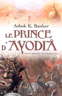 Râmâyana. Volume 1, Le prince d'Ayodiâ : livre premier du Râmâyana