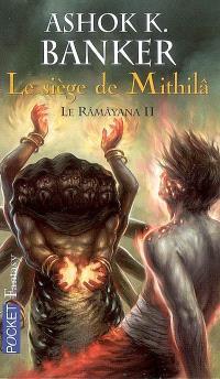 Râmâyana, Le siège de Mithilâ : livre deuxième du Râmâyana