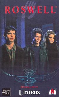 Roswell : d'après la série télévisée développée par Jason Katims. Volume 2, L'intrus