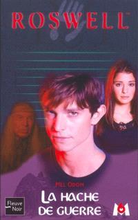 Roswell : d'après la série télévisée développée par Jason Katims. Volume 14, La hache de guerre