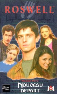 Roswell : d'après la série télévisée développée par Jason Katims. Volume 10, Nouveau départ